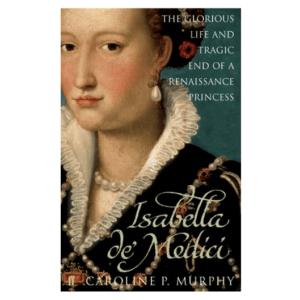 The Glorious Life and Tragic End of a Renaissance Princess