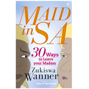 Maid In SA: 30 Ways To Leave Your Madam