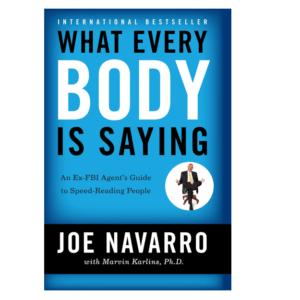 What Every Body Is Saying By Joe Navarro